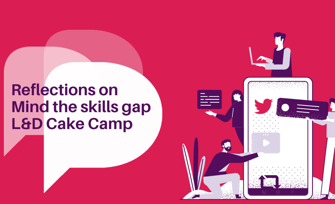 Reflections on 'Mind the skills gap' | L&D Cake Camp  11 August2020)